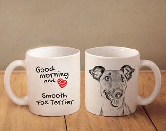 "Smooth Fox Terrier- a mug with a dog. ""Good morning and love..."". High quality ceramic mug. NEW COLLECTION! Dog Lover Gift, Christmas Gift"