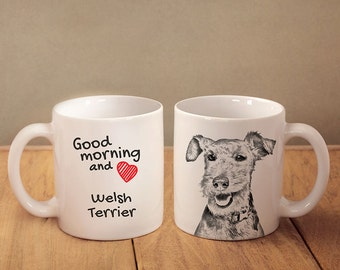 "Welsh Terrier - a mug with a dog. ""Good morning and love..."". High quality ceramic mug. Dog Lover Gift, Christmas Gift"
