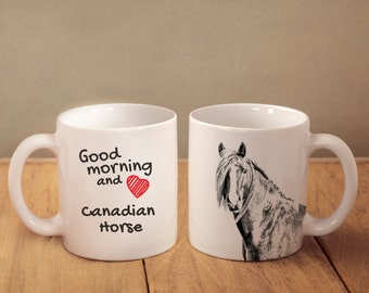 """Canadian horse - mug with a horse and description:""""Good morning and love..."""" High quality ceramic mug. Dog Lover Gift, Christmas Gift"""
