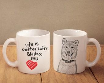 "Shiba Inu - mug with a dog - heart shape . ""Life is better with..."". High quality ceramic mug. Dog Lover Gift, Christmas Gift"