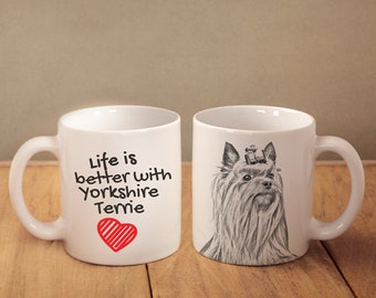 """Yorkshire Terrier - mug with a dog - heart shape . """"Life is better with..."""". High quality ceramic mug. Dog Lover Gift, Christmas Gift"""