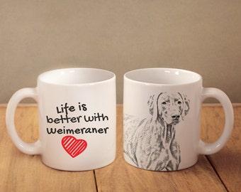 "Weimaraner - mug with a dog - heart shape . ""Life is better with..."". High quality ceramic mug. Dog Lover Gift, Christmas Gift"