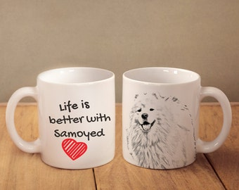 "Samoyed - mug with a dog - heart shape . ""Life is better with..."". High quality ceramic mug"