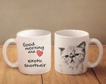 """Exotic Shorthair - mug with a cat and description:""""Good morning and love..."""" High quality ceramic mug. Dog Lover Gift, Christmas Gift"""