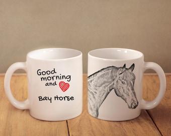 "Bay - mug with a horse and description:""Good morning and love..."" High quality ceramic mug. Dog Lover Gift, Christmas Gift"