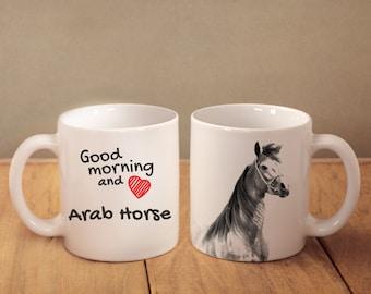 "Arabian, Arab horse - mug with a horse and description:""Good morning and love..."" High quality ceramic mug. Dog Lover Gift, Christmas Gift"