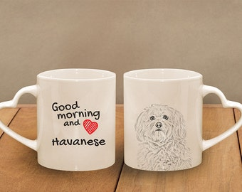 "Havanese - mug with a dog - heart shape . ""Good morning and love..."" High quality ceramic mug. Dog Lover Gift, Christmas Gift"