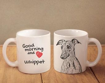 "Whippet - a mug with a dog. ""Good morning and love..."". High quality ceramic mug. Dog Lover Gift, Christmas Gift"