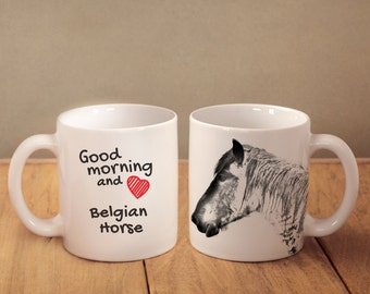 """Belgian horse - mug with a horse and description:""""Good morning and love..."""" High quality ceramic mug. Dog Lover Gift, Christmas Gift"""