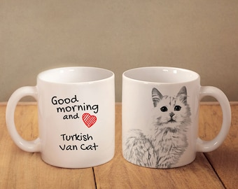 "Turkish Van  - mug with a cat and description:""Good morning and love..."" High quality ceramic mug. Dog Lover Gift, Christmas Gift"