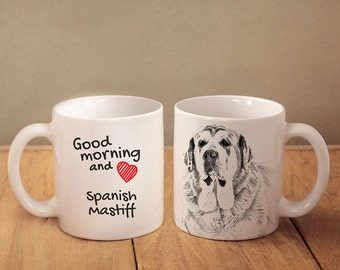 "Spanish Mastiff - a mug with a dog. ""Good morning and love..."". High quality ceramic mug. NEW COLLECTION! Dog Lover Gift, Christmas Gift"