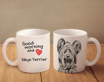 "Skye Terrier - a mug with a dog. ""Good morning and love Skye Terrier"". High quality ceramic mug. Dog Lover Gift, Christmas Gift"