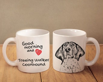 """Treeing walker coonhound - a mug with a dog. """"Good morning and love..."""". High quality ceramic mug. NEW COLLECTION!"""