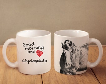 """Clydesdale - mug with a horse and description:""""Good morning and love..."""" High quality ceramic mug. Dog Lover Gift, Christmas Gift"""