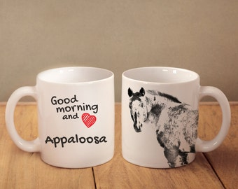"Appaloosa - mug with a horse and description:""Good morning and love..."" High quality ceramic mug. Dog Lover Gift, Christmas Gift"