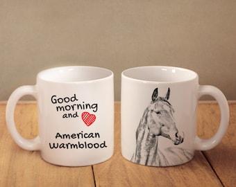 "American Warmblood - mug with a horse and description:""Good morning and love..."" High quality ceramic mug. Dog Lover Gift, Christmas Gift"