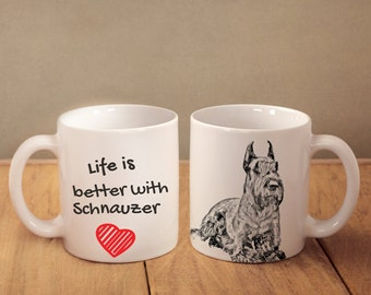 """Schnauzer cropped - mug with a dog - heart shape . """"Life is better with..."""". High quality ceramic mug. Dog Lover Gift, Christmas Gift"""
