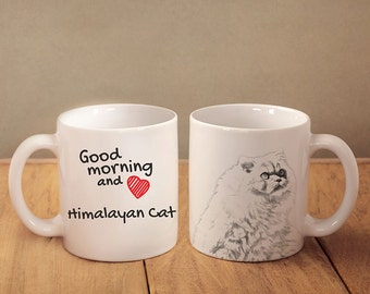 "Himalayan cat - mug with a cat and description:""Good morning and love..."" High quality ceramic mug. Dog Lover Gift, Christmas Gift"