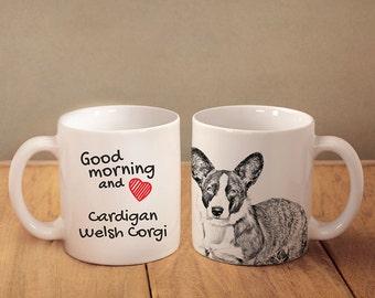 "Cardigan Welsh Corgi - a mug with a dog. ""Good morning and love..."". High quality ceramic mug. NEW COLLECTION!"