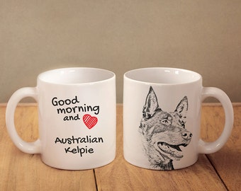 "Australian Kelpie  - a mug with a dog. ""Good morning and love..."". High quality ceramic mug. NEW COLLECTION! Dog Lover Gift, Christmas Gift"