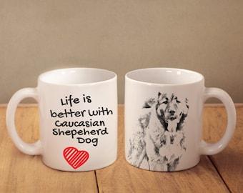 "Caucasian Shepherd Dog - mug with a dog - heart shape . ""Life is better with..."". High quality ceramic mug. Dog Lover Gift, Christmas Gift"