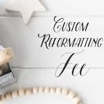 Custom Reformatting Fee: Cards & Gifts