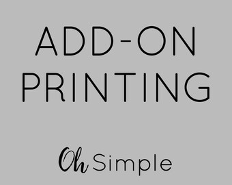 Add on Printing to any of Oh Simple's Designs or Your Own Designs