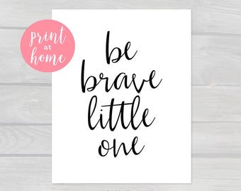 Be Brave Little One Printable Nursery Art, Instant Download PDF | 8x10 11x14 16x20 18x25 | Black Calligraphy printable quote, nursery wall