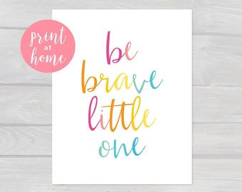 Be Brave Little One Printable Nursery Quote Art | Instant Download PDF | 8x10 11x14 16x20 18x25 | Printable Quote, Nursery Wall Quote Art