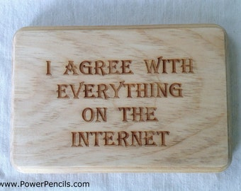 I Agree With Everything On The Internet - Laser Etched Wood Sign