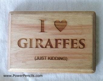 I Love Giraffes (Just Kidding) - Laser-Etched Wooden Sign