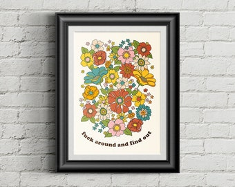 Fuck Around and Find Out wall art print / funny wall art / karma / anti-Republican poster / feminist art / floral wall art print