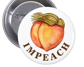 """IMPEACH pin, Anti-Trump 1.5"""" button pin, Womens March impeach peach pin funny election pin, pantsuit nation, funny feminism, peach painting"""