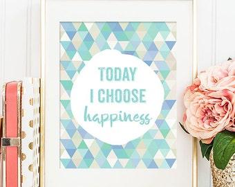 Today I Choose Happiness - 8x10 Inspirational Print, Motivational Quote, Inspirational Quote, Printable Art