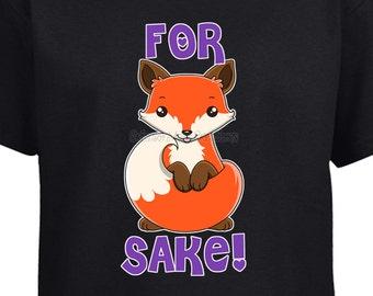 For Fox Sake - Cute Fox T-Shirt
