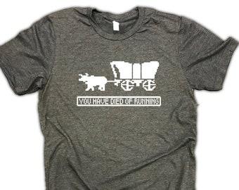 You have died of running funny workout shirt - gym shirt for men - oregon trail shirt - funny running shirt- marathon shirt- gift for runner