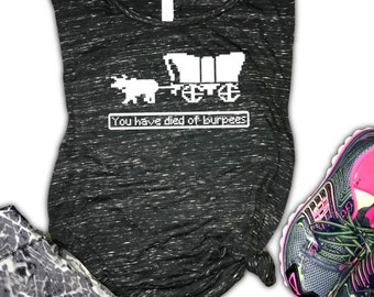 Oregon Trail You Have Died of Burpees Women's Muscle Tank - funny workout tanks for women - burpee tank - hate burpees - buck furpees