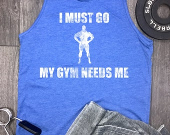 I Must Go My Gym Needs Me mens workout tank, funny workout tank, workout tank funny, mens workout tank, mens gym tank, workout tank top