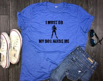 My dog needs me funny womens jersey tshirt, dog mom, fur mama, dog shirt for women, womens dog shirt, shirt for dog moms, dog momma