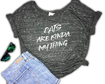 Cats Are Kinda My Thing Slouchy Women's Shirt - Funny Cat Shirt - Crazy Cat Lady - cat lover - gift for cat lover  - cute cat shirt