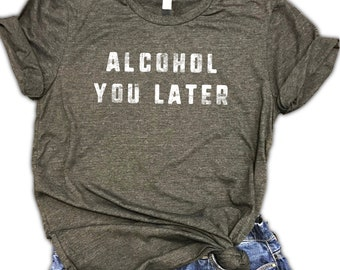 Alcohol You Later Unisex Relaxed Fit Dark Gray Soft Blend Tee - drinking shirt - brunch shirt - wine shirt - beer shirt - shenanigans