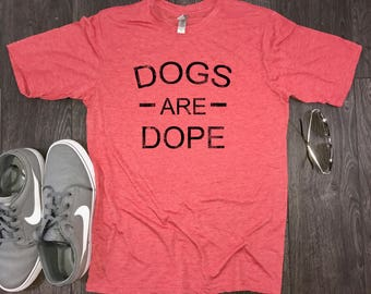 dog dad shirt, Dogs Are Dope Dog Dad mens shirt, dog shirt for men, funny mens dog tshirt, dog daddy, fur dad, dog dad, dog lover, dog shirt