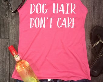 Dog Hair Don't Care womens racerback tank, fur mama, dog tank, funny dog tank top, dog tank funny, fur baby, fur babies, fur mom, dog top