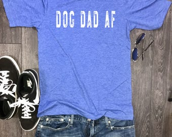 Dog Dad AF mens shirt, dog shirt for men, funny mens dog tshirt, dog daddy, fur dad, dogs best friend, dog park, dog beach, dog shirt