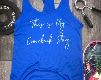 my comeback story, gym motivation, racerback tank, womens tank top, workout clothes for women, stylish tank, yoga clothes, tank, gym tank