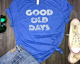 Women's good old days retro shirt, good old days tshirt, take me back to the good old days, today is a good day, positive vibes, retro shirt