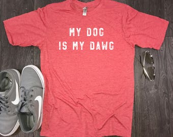 Dog t-shirt mens... my dog is my dawg, funny mens dog tshirt, dog daddy, fur dad, dogs best friend, dog park, dog beach, dog shirt