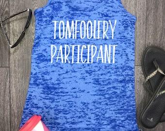 Tomfoolery participant burnout racerback tank, tailgate tank, funny drinking tank, wine tank, funny wine tank, shenanigans, party tank