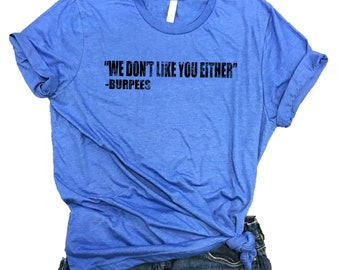 """We Don't Like You Either"" -Burpees Unisex Relaxed Fit Royal Triblend Tee"