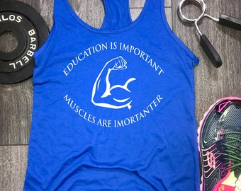education is important muscles are importanter workout tank, workout tank womens, funny workout tank, funny gym top, workout tank
